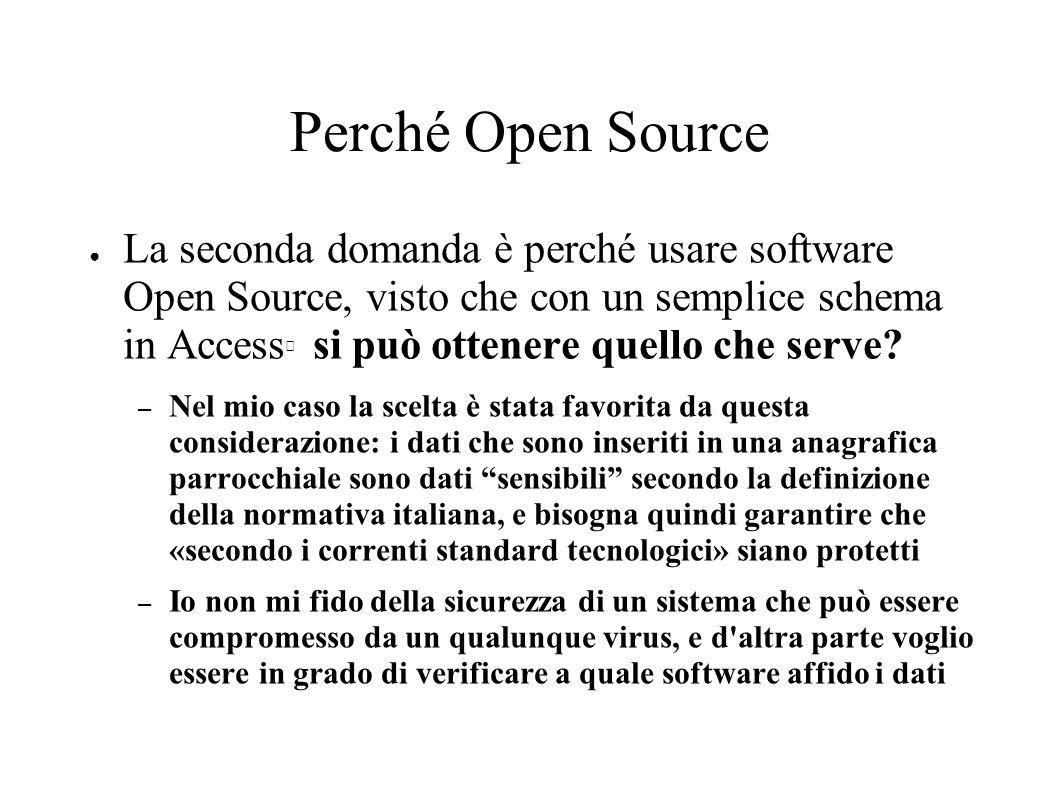 Perché Open Source La seconda domanda è perché usare software Open Source, visto che con un semplice schema in Access si può ottenere quello che serve.