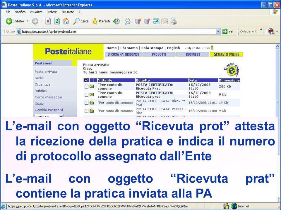 Le-mail con oggetto Ricevuta prot attesta la ricezione della pratica e indica il numero di protocollo assegnato dallEnte Le-mail con oggetto Ricevuta prat contiene la pratica inviata alla PA