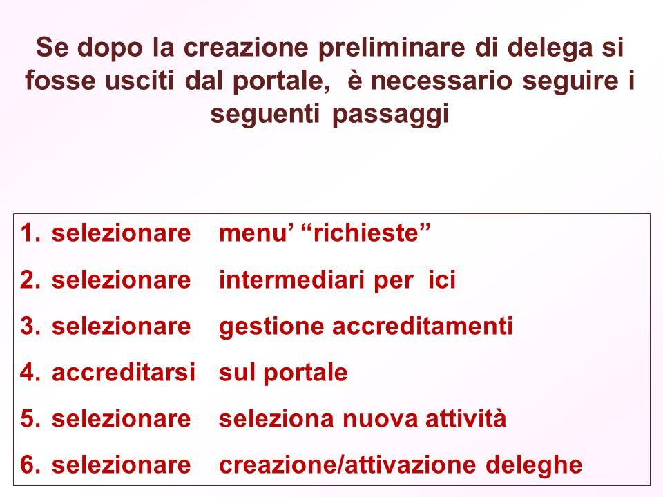 Se dopo la creazione preliminare di delega si fosse usciti dal portale, è necessario seguire i seguenti passaggi 1.