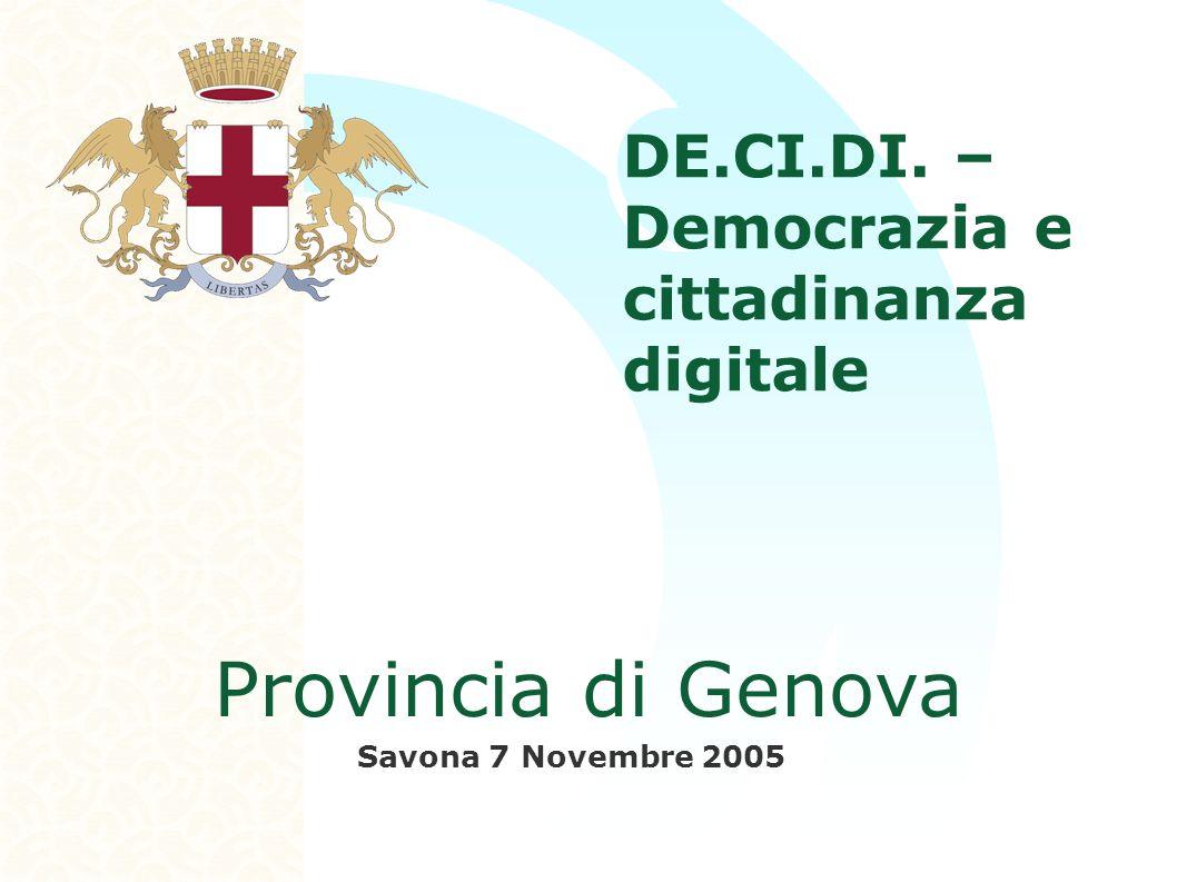 Provincia di Genova Savona 7 Novembre 2005 DE.CI.DI. – Democrazia e cittadinanza digitale