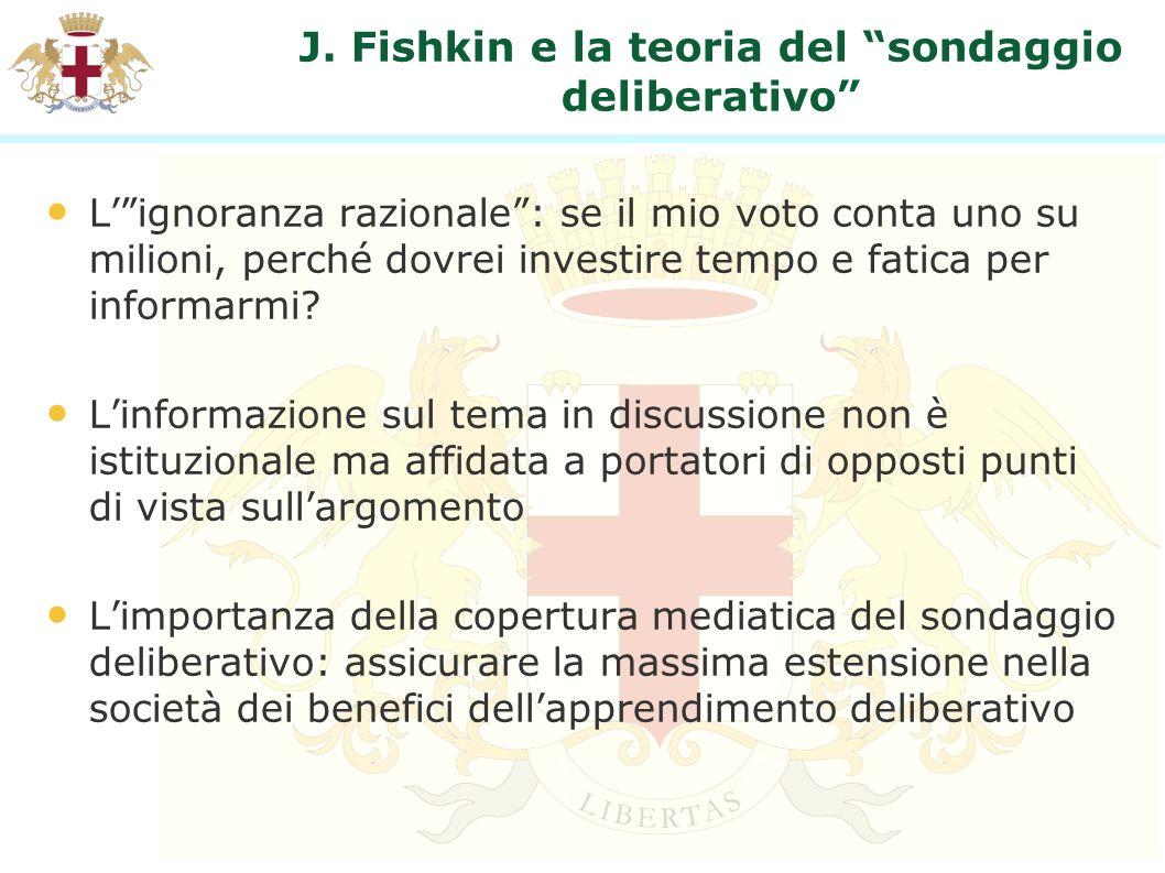 J. Fishkin e la teoria del sondaggio deliberativo Lignoranza razionale: se il mio voto conta uno su milioni, perché dovrei investire tempo e fatica pe