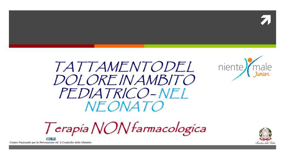 TATTAMENTO DEL DOLORE IN AMBITO PEDIATRICO – NEL NEONATO Terapia NON farmacologica