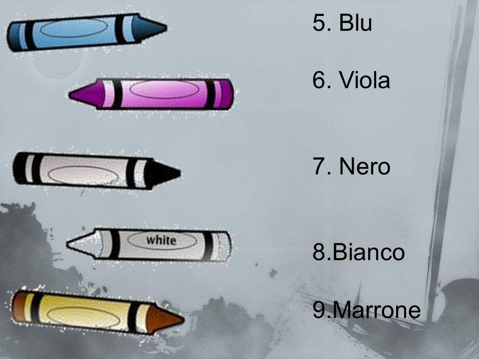 5. Blu 6. Viola 7. Nero 8.Bianco 9.Marrone