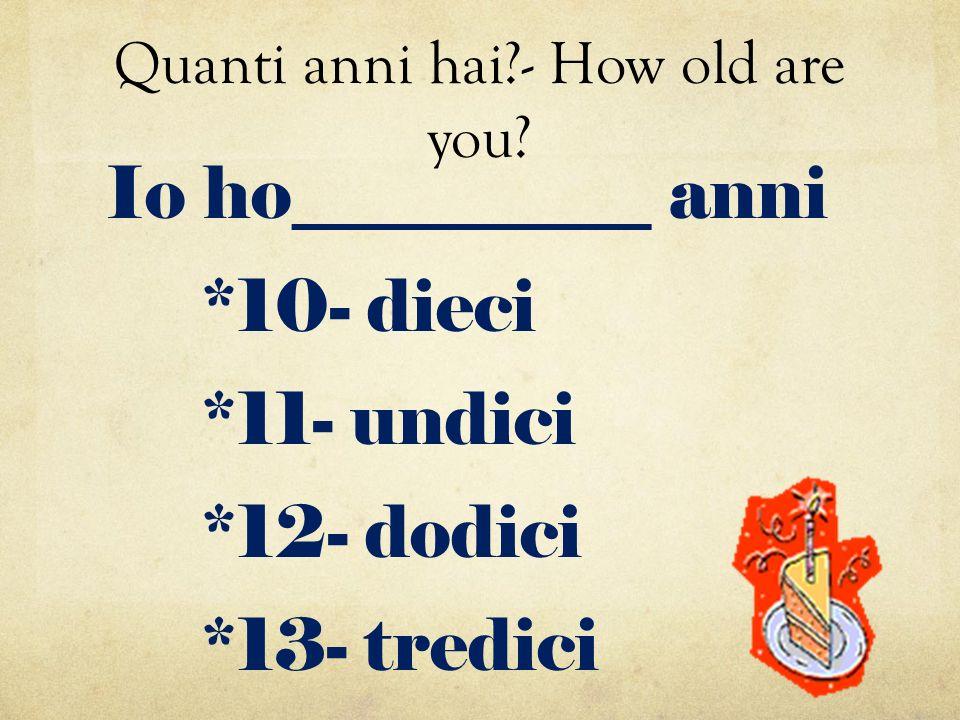 Quanti anni hai?- How old are you? Io ho__________ anni *10- dieci *11- undici *12- dodici *13- tredici