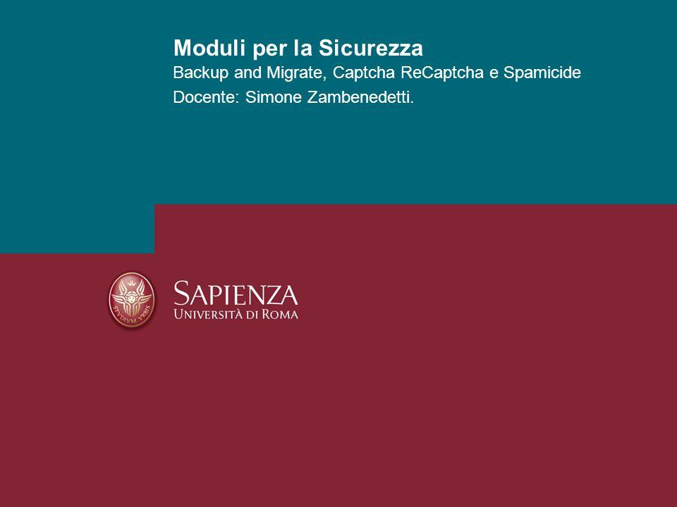 Backup and Migrate, Captcha ReCaptcha e Spamicide Docente: Simone Zambenedetti. Moduli per la Sicurezza