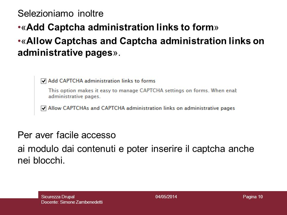 Selezioniamo inoltre «Add Captcha administration links to form» «Allow Captchas and Captcha administration links on administrative pages».