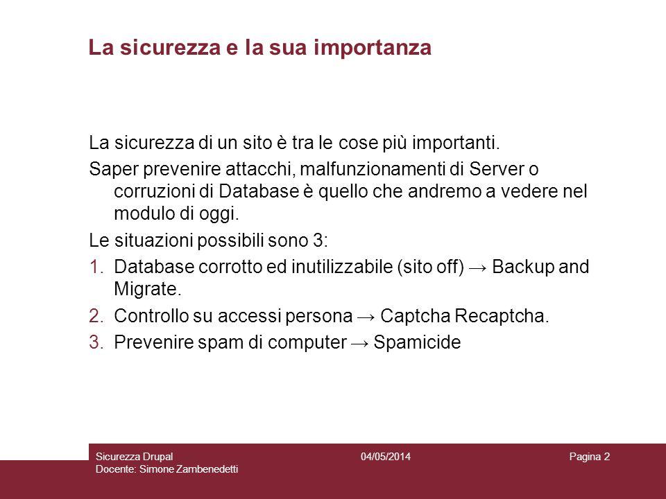 04/05/2014Sicurezza Drupal Docente: Simone Zambenedetti Pagina 2 La sicurezza e la sua importanza La sicurezza di un sito è tra le cose più importanti