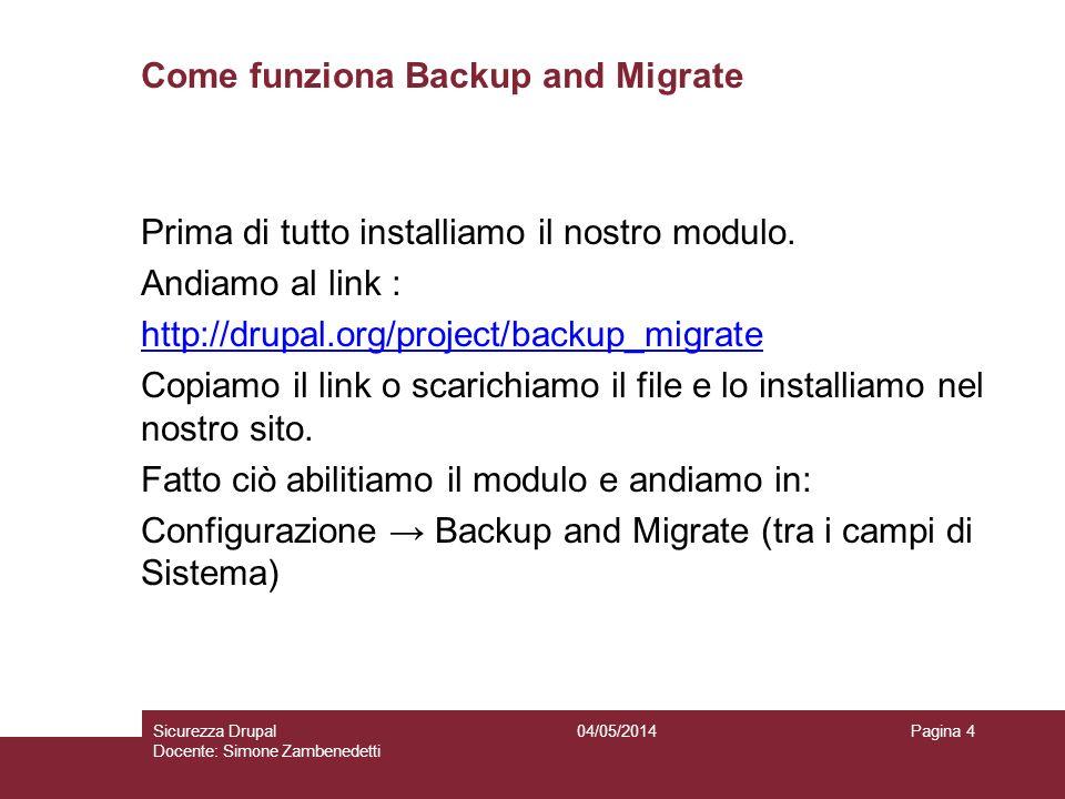 Come funziona Backup and Migrate Prima di tutto installiamo il nostro modulo. Andiamo al link : http://drupal.org/project/backup_migrate Copiamo il li