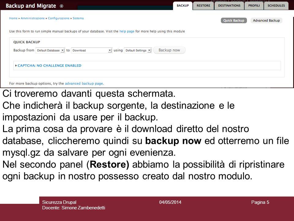 04/05/2014Sicurezza Drupal Docente: Simone Zambenedetti Pagina 5 Ci troveremo davanti questa schermata. Che indicherà il backup sorgente, la destinazi