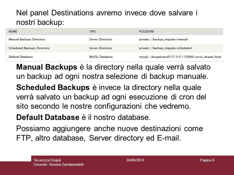 Nel panel Destinations avremo invece dove salvare i nostri backup: Manual Backups è la directory nella quale verrà salvato un backup ad ogni nostra se