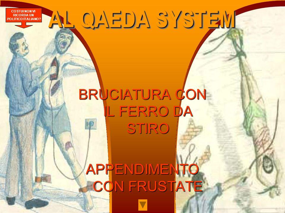 AL QAEDA SYSTEM BRUCIATURA CON IL FERRO DA STIRO APPENDIMENTO CON FRUSTATE COSTUI NON VI RICORDA UN POLITICO ITALIANO?