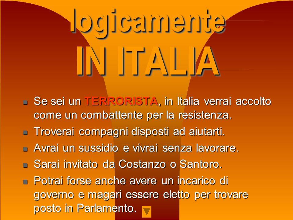 IN ITALIA IN ITALIA Se sei un TERRORISTA, in Italia verrai accolto come un combattente per la resistenza. Se sei un TERRORISTA, in Italia verrai accol