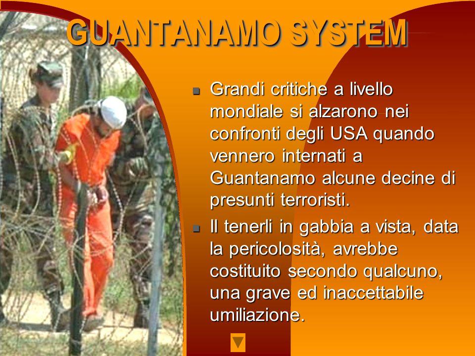 Grandi critiche a livello mondiale si alzarono nei confronti degli USA quando vennero internati a Guantanamo alcune decine di presunti terroristi. Gra
