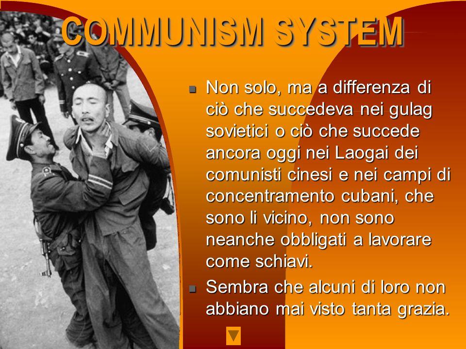 Non solo, ma a differenza di ciò che succedeva nei gulag sovietici o ciò che succede ancora oggi nei Laogai dei comunisti cinesi e nei campi di concen