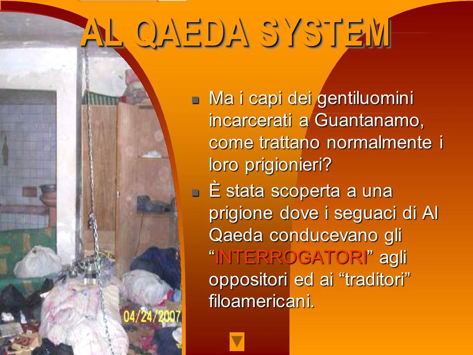 Ma i capi dei gentiluomini incarcerati a Guantanamo, come trattano normalmente i loro prigionieri? Ma i capi dei gentiluomini incarcerati a Guantanamo