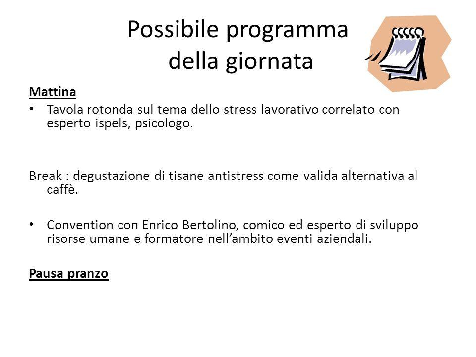 Possibile programma della giornata Mattina Tavola rotonda sul tema dello stress lavorativo correlato con esperto ispels, psicologo. Break : degustazio