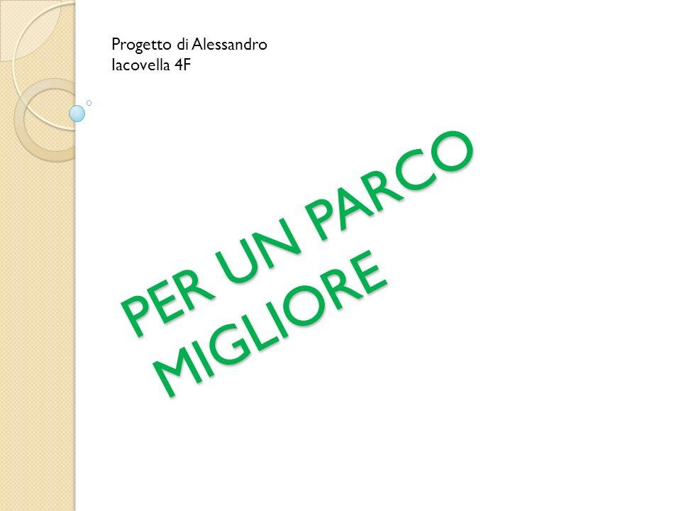 PER UN PARCO MIGLIORE Progetto di Alessandro Iacovella 4F