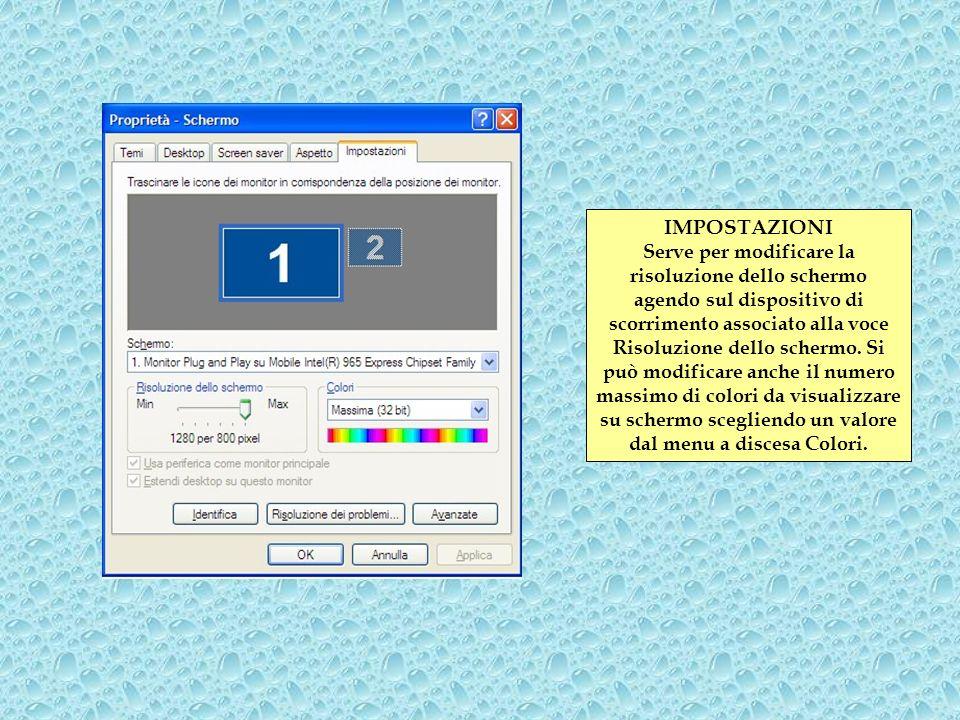 IMPOSTAZIONI Serve per modificare la risoluzione dello schermo agendo sul dispositivo di scorrimento associato alla voce Risoluzione dello schermo. Si
