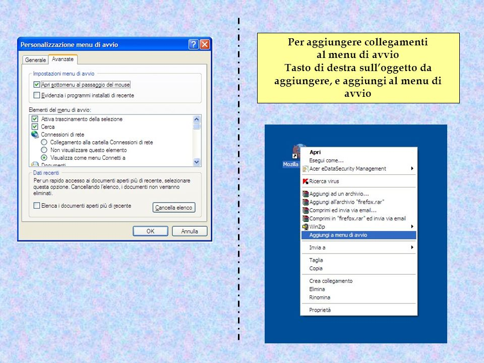 Per aggiungere collegamenti al menu di avvio Tasto di destra sulloggetto da aggiungere, e aggiungi al menu di avvio