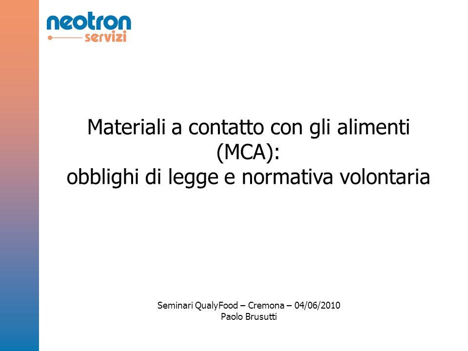 Materiali a contatto con gli alimenti (MCA): obblighi di legge e normativa volontaria Seminari QualyFood – Cremona – 04/06/2010 Paolo Brusutti