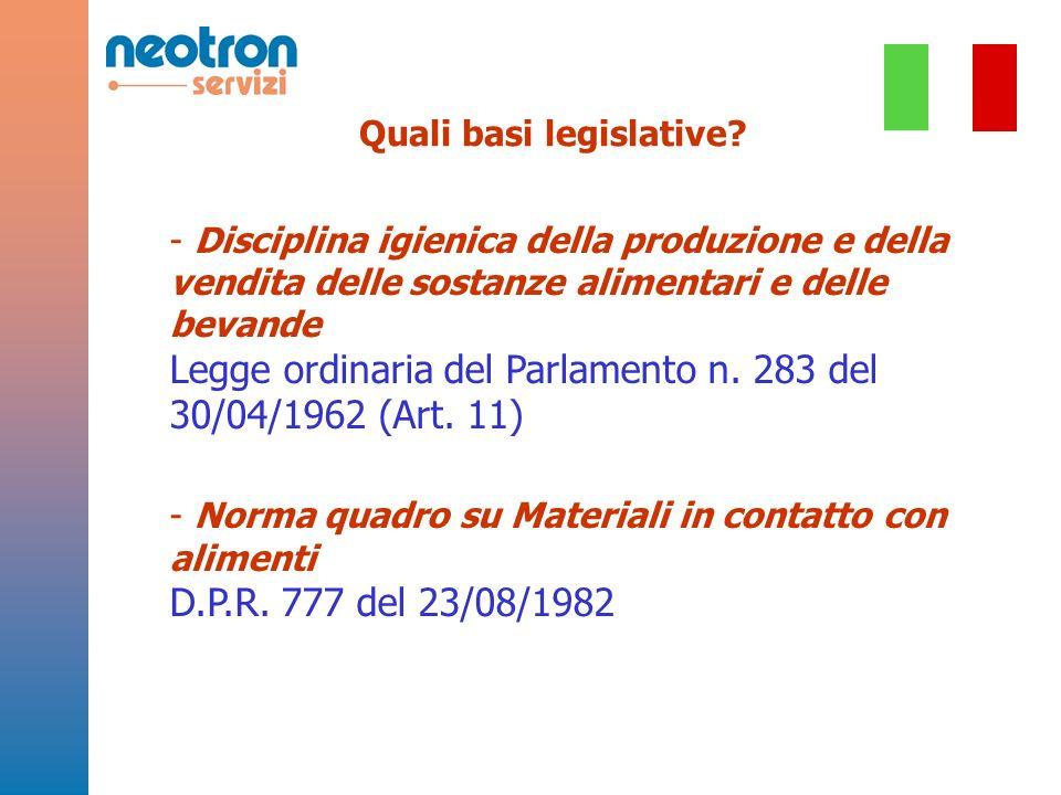 Quali basi legislative? - Disciplina igienica della produzione e della vendita delle sostanze alimentari e delle bevande Legge ordinaria del Parlament