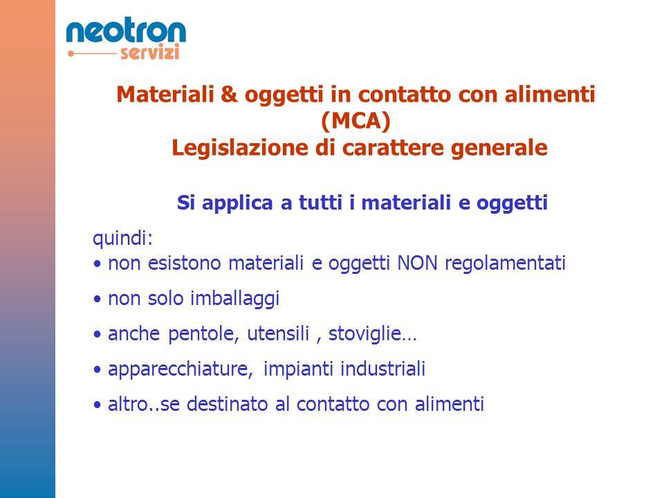 Materiali & oggetti in contatto con alimenti (MCA) Legislazione di carattere generale Si applica a tutti i materiali e oggetti quindi: non esistono ma