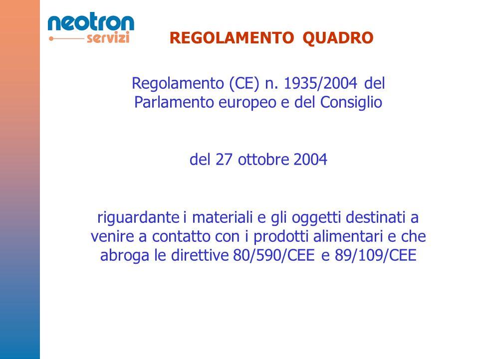 REGOLAMENTO QUADRO Regolamento (CE) n. 1935/2004 del Parlamento europeo e del Consiglio del 27 ottobre 2004 riguardante i materiali e gli oggetti dest