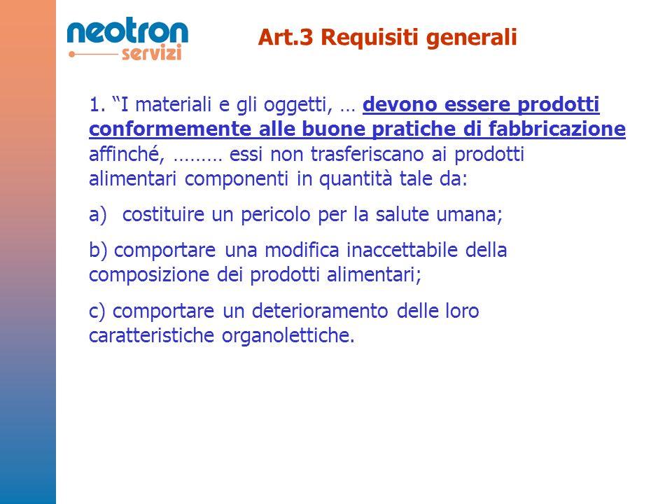 Art.3 Requisiti generali 1. I materiali e gli oggetti, … devono essere prodotti conformemente alle buone pratiche di fabbricazione affinché, ……… essi