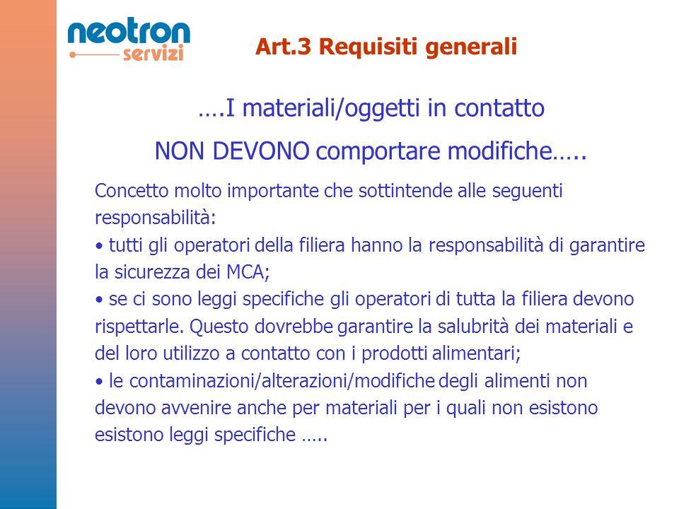 Art.3 Requisiti generali ….I materiali/oggetti in contatto NON DEVONO comportare modifiche….. Concetto molto importante che sottintende alle seguenti