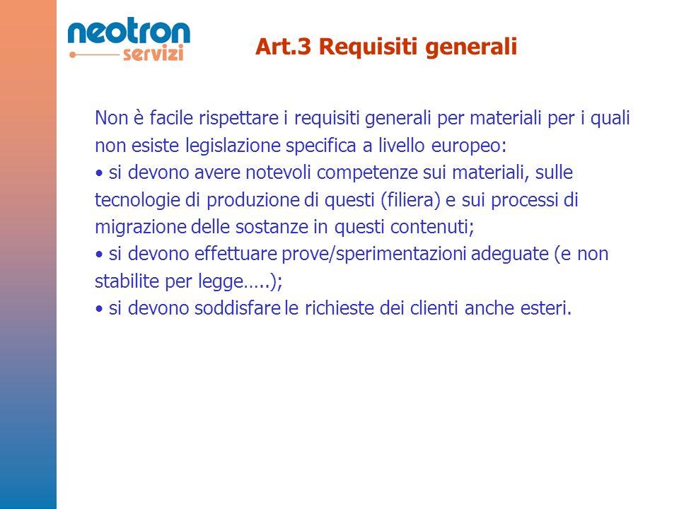 Art.3 Requisiti generali Non è facile rispettare i requisiti generali per materiali per i quali non esiste legislazione specifica a livello europeo: s