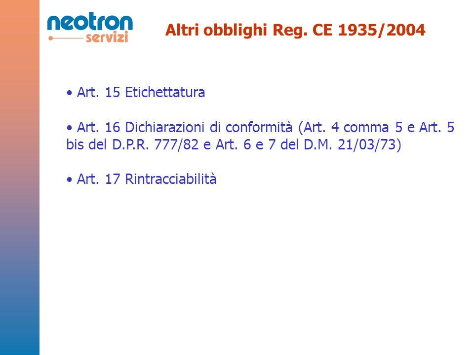 Altri obblighi Reg. CE 1935/2004 Art. 15 Etichettatura Art. 16 Dichiarazioni di conformità (Art. 4 comma 5 e Art. 5 bis del D.P.R. 777/82 e Art. 6 e 7