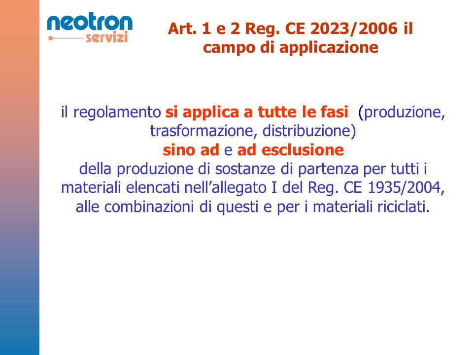 Art. 1 e 2 Reg. CE 2023/2006 il campo di applicazione il regolamento si applica a tutte le fasi (produzione, trasformazione, distribuzione) sino ad e