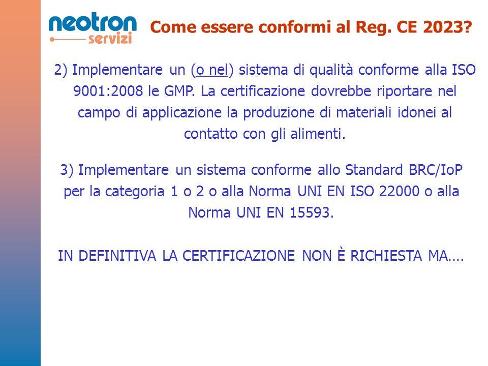 2) Implementare un (o nel) sistema di qualità conforme alla ISO 9001:2008 le GMP. La certificazione dovrebbe riportare nel campo di applicazione la pr