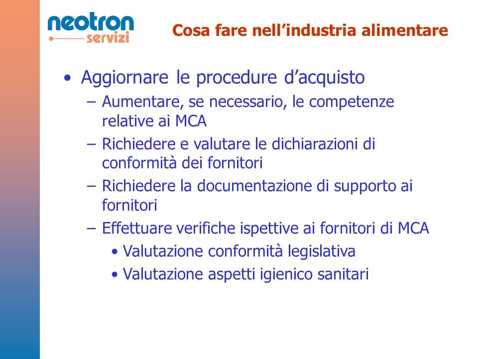 Cosa fare nellindustria alimentare Aggiornare le procedure dacquisto –Aumentare, se necessario, le competenze relative ai MCA –Richiedere e valutare l