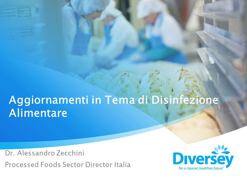Aggiornamenti in Tema di Disinfezione Alimentare Dr. Alessandro Zecchini Processed Foods Sector Director Italia