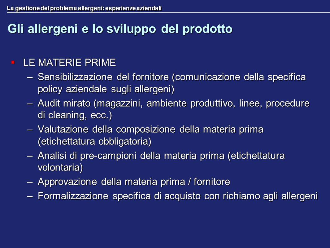 La gestione del problema allergeni: esperienze aziendali Gli allergeni e lo sviluppo del prodotto LE MATERIE PRIME LE MATERIE PRIME –Sensibilizzazione