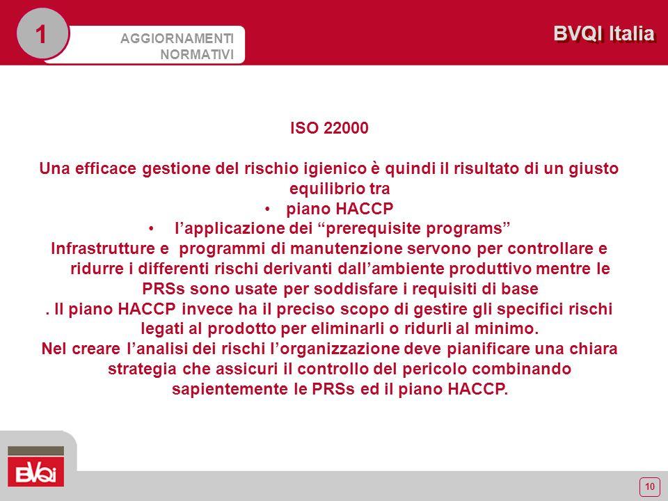 10 BVQI Italia AGGIORNAMENTI NORMATIVI 1 ISO 22000 Una efficace gestione del rischio igienico è quindi il risultato di un giusto equilibrio tra piano