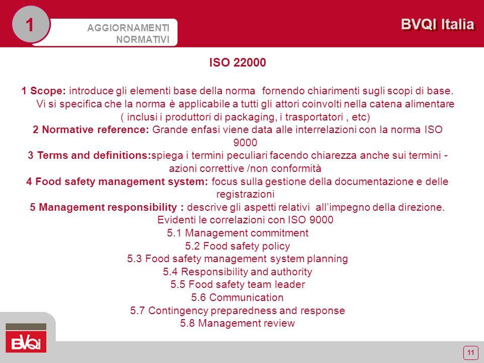 11 BVQI Italia AGGIORNAMENTI NORMATIVI 1 ISO 22000 1 Scope: introduce gli elementi base della norma fornendo chiarimenti sugli scopi di base.