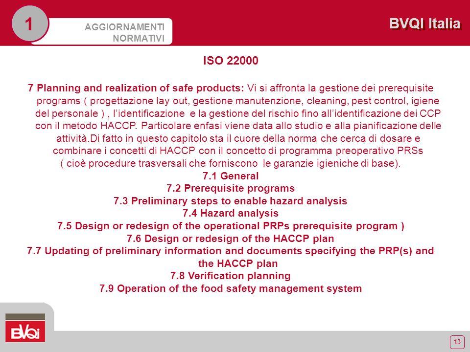 13 BVQI Italia AGGIORNAMENTI NORMATIVI 1 ISO 22000 7 Planning and realization of safe products: Vi si affronta la gestione dei prerequisite programs (