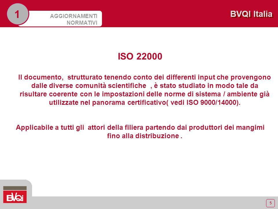 5 BVQI Italia AGGIORNAMENTI NORMATIVI 1 ISO 22000 Il documento, strutturato tenendo conto dei differenti input che provengono dalle diverse comunità s