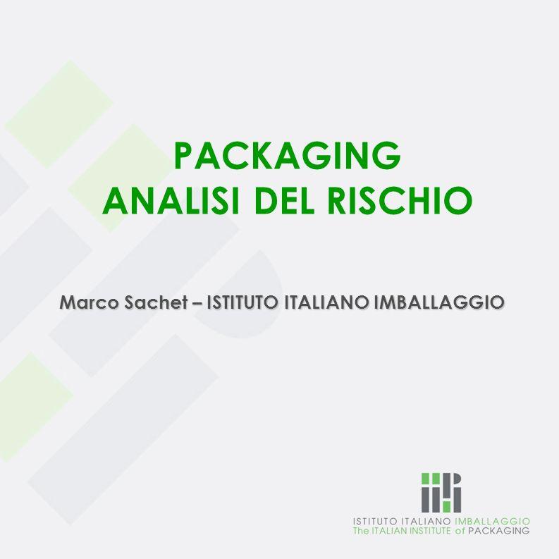 PACKAGING ANALISI DEL RISCHIO Marco Sachet – ISTITUTO ITALIANO IMBALLAGGIO