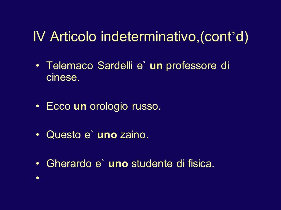 IV Articolo indeterminativo,(cont d) Telemaco Sardelli e` un professore di cinese.