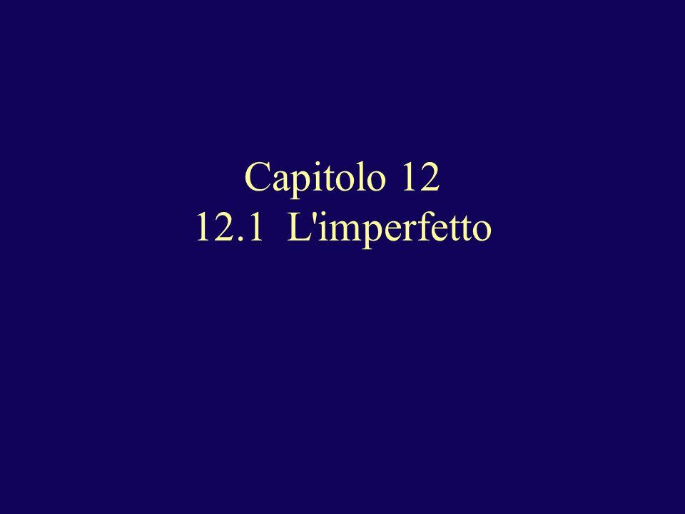 Capitolo 12 12.1 L imperfetto