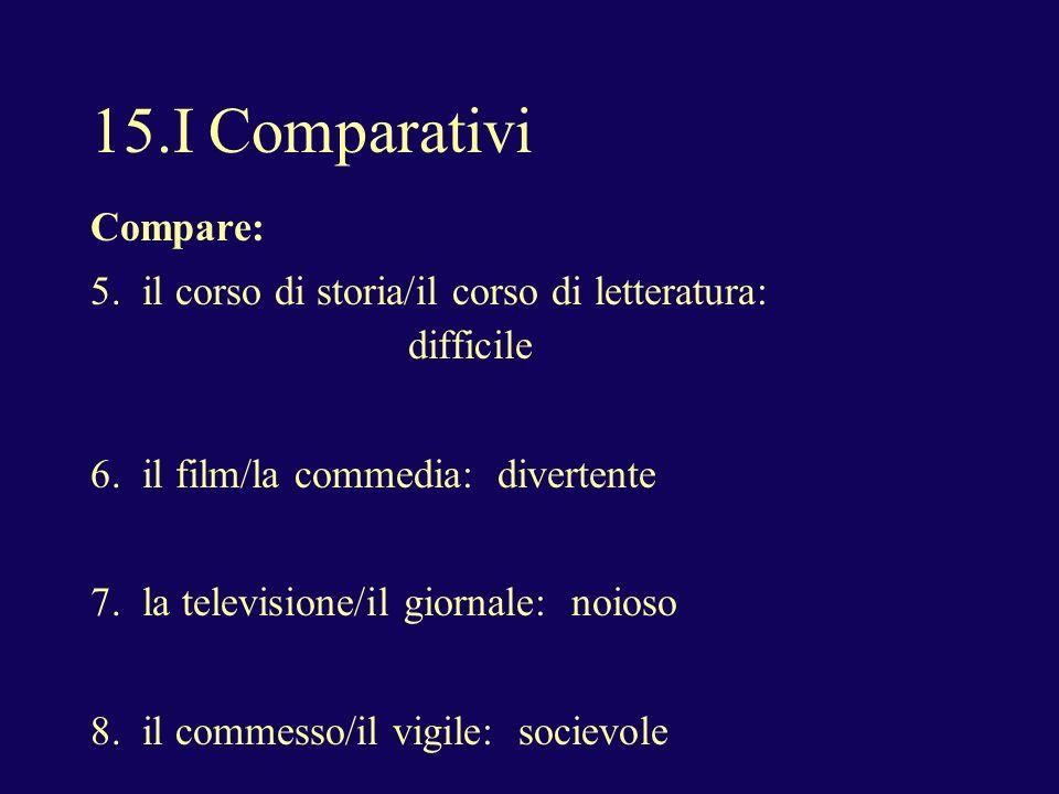 15.I Comparativi Compare: 5. il corso di storia/il corso di letteratura: difficile 6.