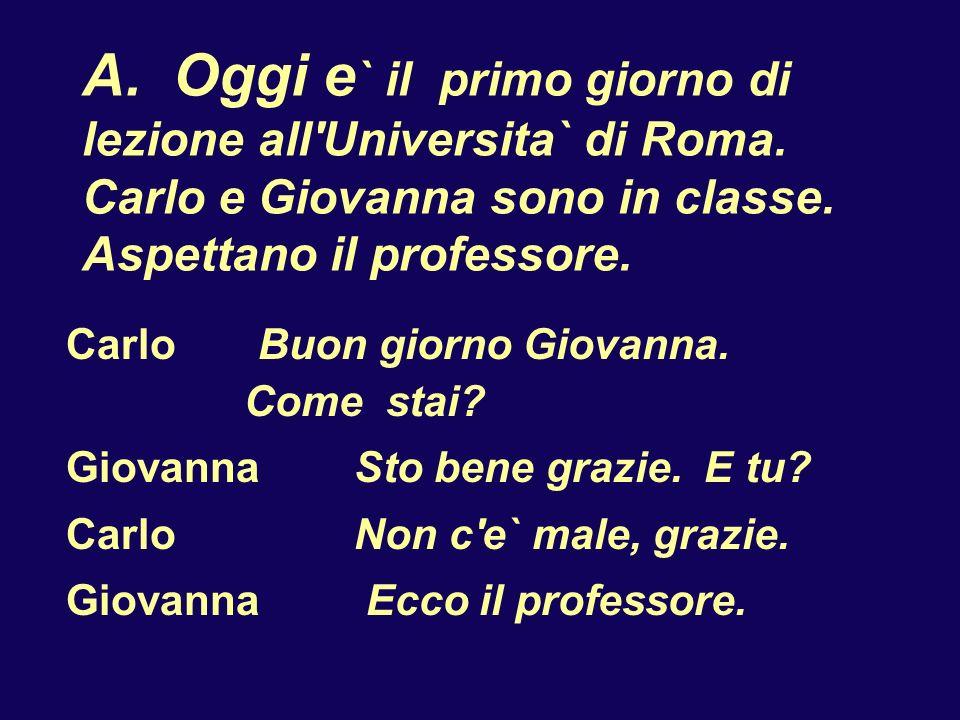B.Il professore arriva in classe. Parla a Carlo e a Giovanna.