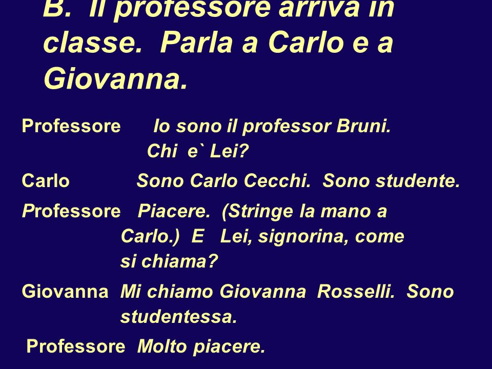 B. Il professore arriva in classe. Parla a Carlo e a Giovanna.