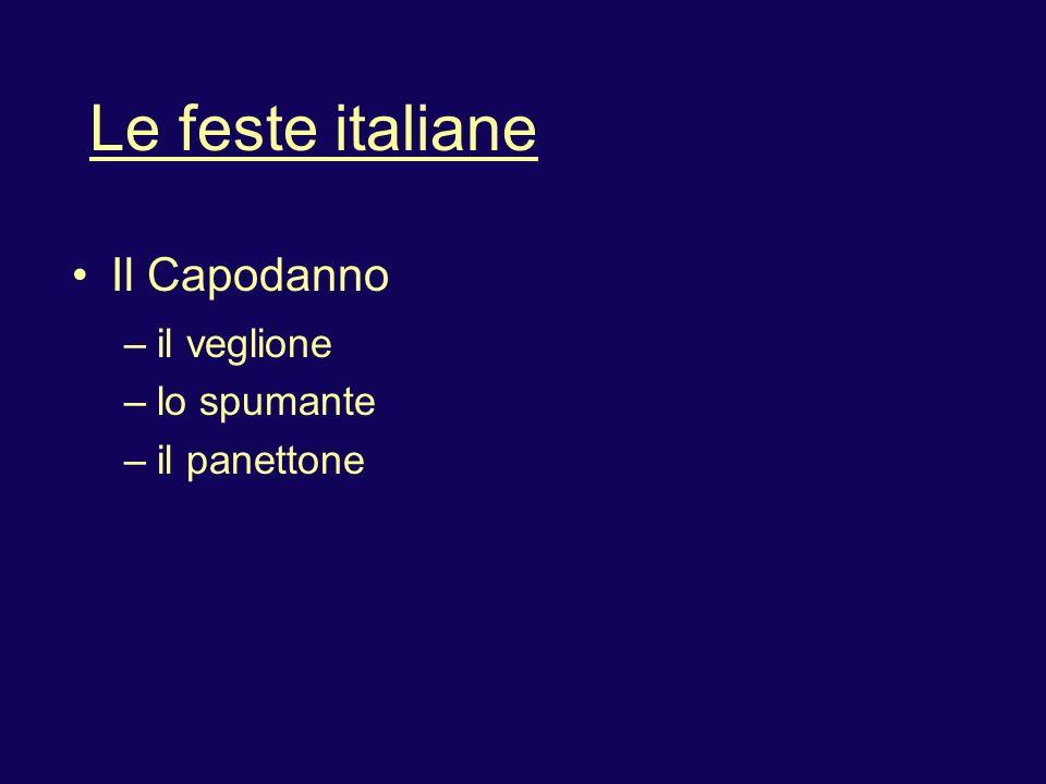 Le feste italiane L Epifania – la Befana – la calza – il carbone La Pasqua – l uovo di Pasqua (con la sorpresa) – la colomba (dolce)