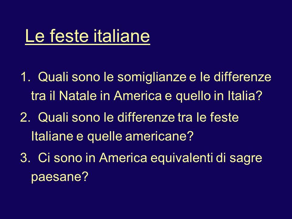 Le feste italiane 1. Quali sono le somiglianze e le differenze tra il Natale in America e quello in Italia? 2. Quali sono le differenze tra le feste I