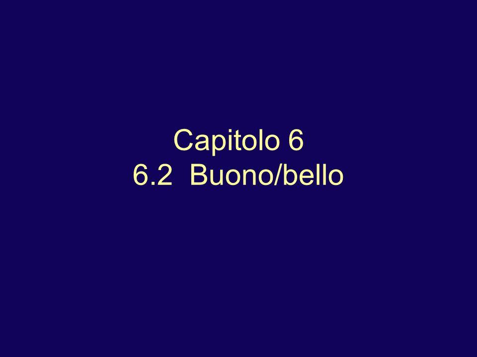 Capitolo 6 6.2 Buono/bello