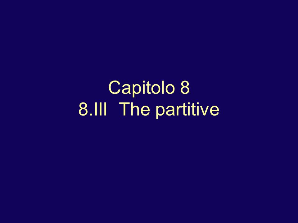 Capitolo 8 8.III The partitive